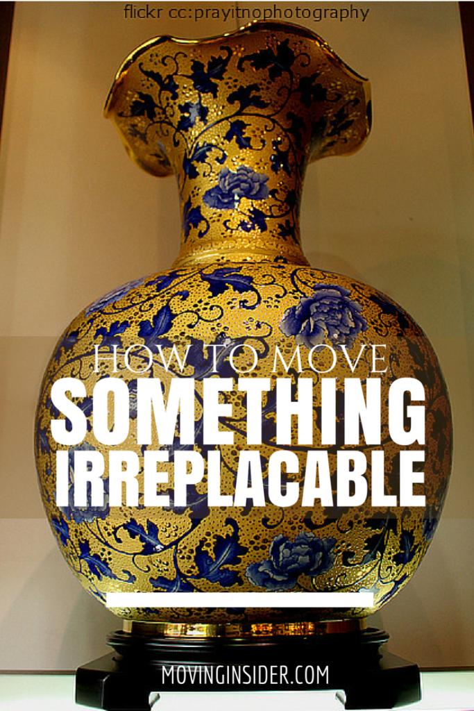 moving something irreplaceable