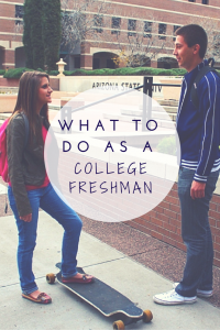 What to do as a College Freshman
