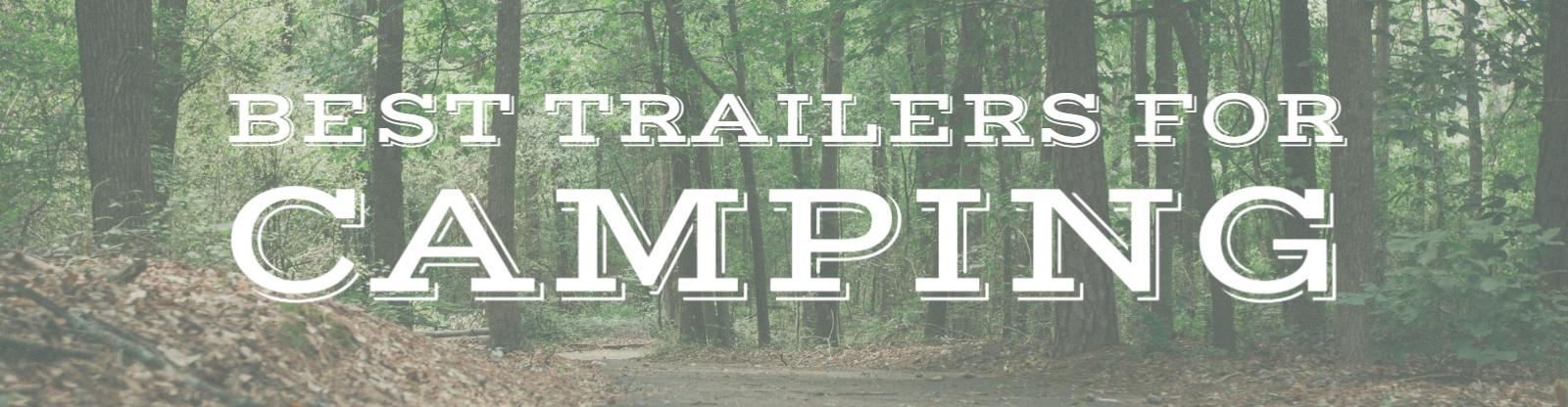 Find the best trailers to take camping