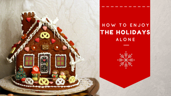 How to Enjoy the Holidays Alone