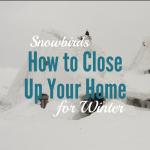 Snowbirds: How to Close Up Your Home for Winter