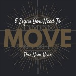 5 Signs You Need To Move This New Year