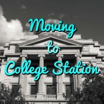 Moving to College Station