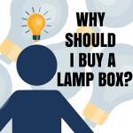 Why Should I Buy a Lamp Box?