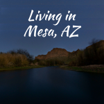 Living in Mesa, AZ