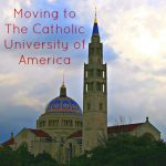 Moving to The Catholic University of America