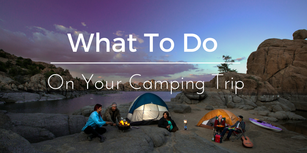 what to do on your camping trip