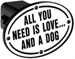 Hitch Receiver Cover  All You Need is Love And a Dog